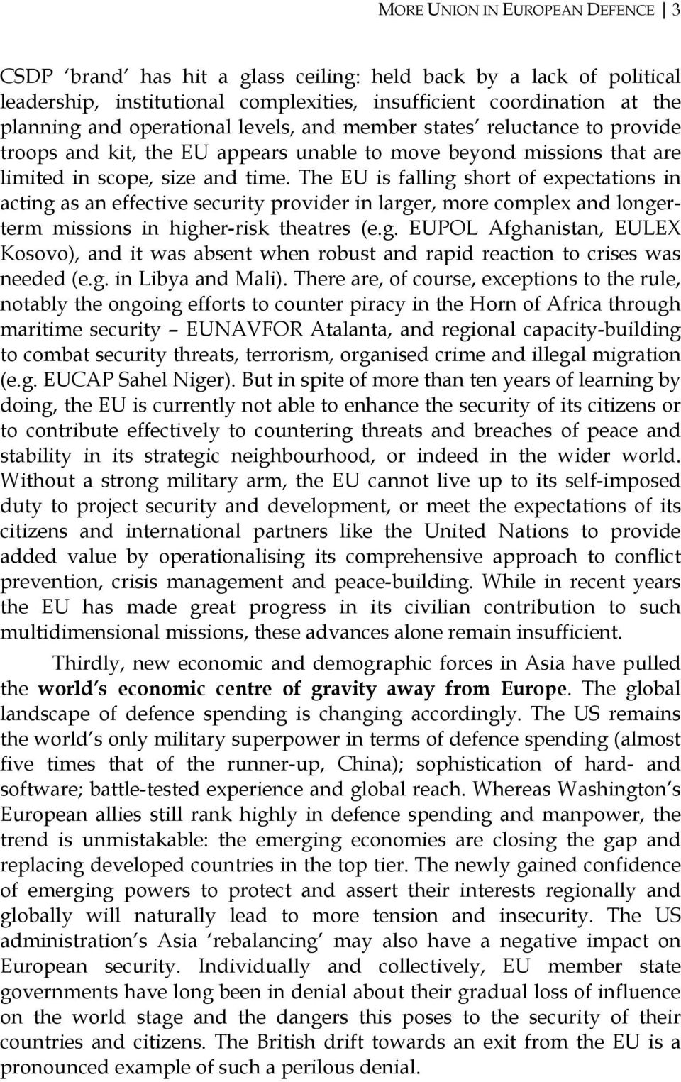The EU is falling short of expectations in acting as an effective security provider in larger, more complex and longerterm missions in higher-risk theatres (e.g. EUPOL Afghanistan, EULEX Kosovo), and it was absent when robust and rapid reaction to crises was needed (e.