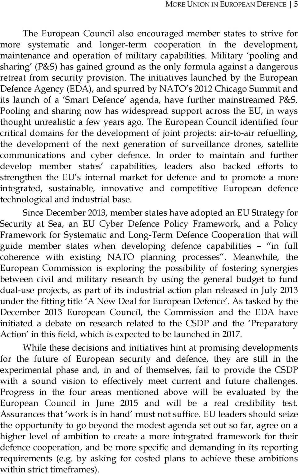 The initiatives launched by the European Defence Agency (EDA), and spurred by NATO s 2012 Chicago Summit and its launch of a Smart Defence agenda, have further mainstreamed P&S.