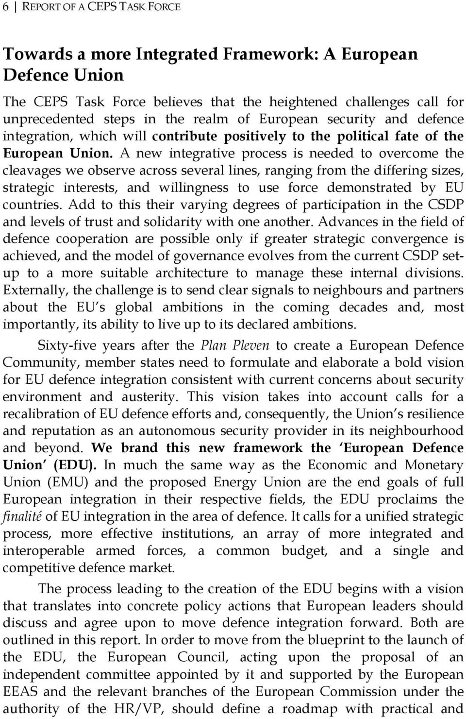 A new integrative process is needed to overcome the cleavages we observe across several lines, ranging from the differing sizes, strategic interests, and willingness to use force demonstrated by EU