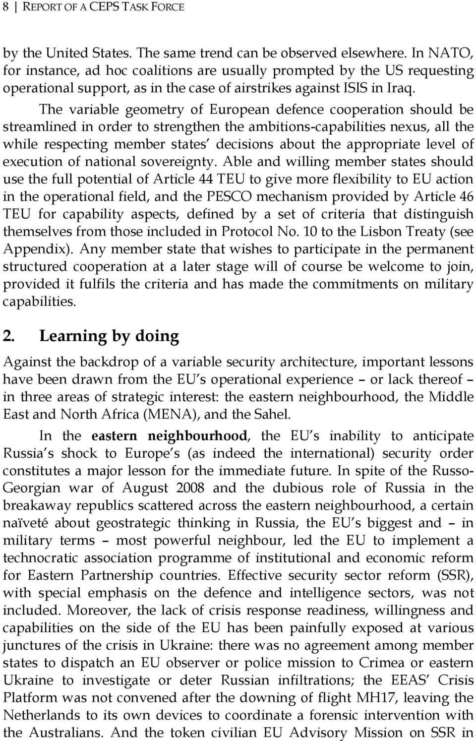 The variable geometry of European defence cooperation should be streamlined in order to strengthen the ambitions-capabilities nexus, all the while respecting member states decisions about the