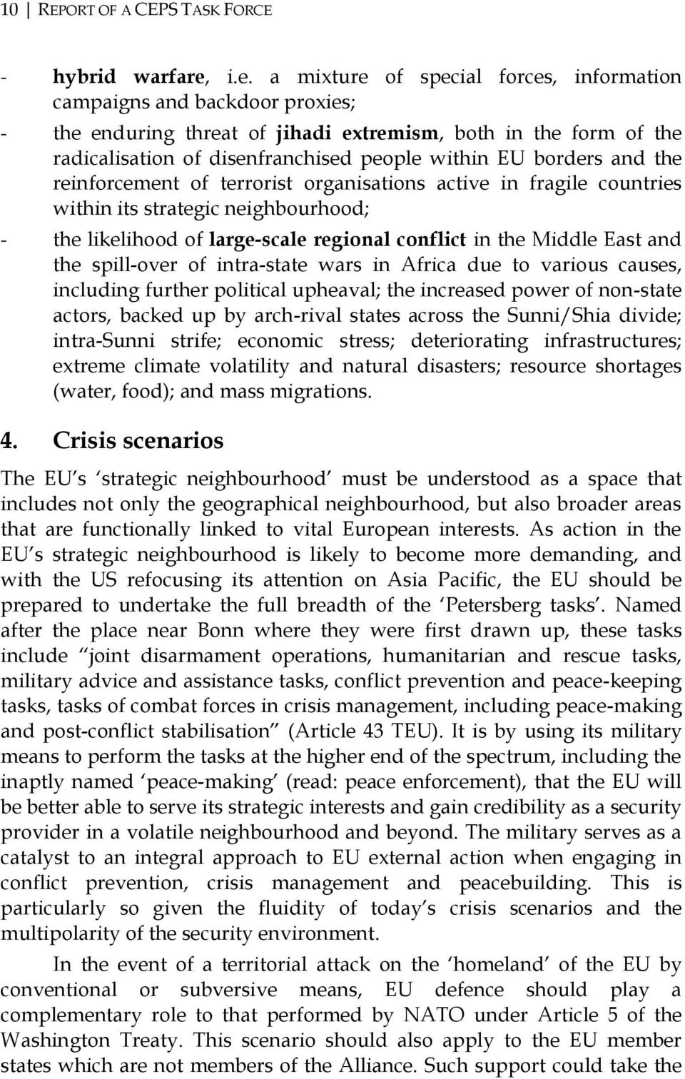 borders and the reinforcement of terrorist organisations active in fragile countries within its strategic neighbourhood; - the likelihood of large-scale regional conflict in the Middle East and the