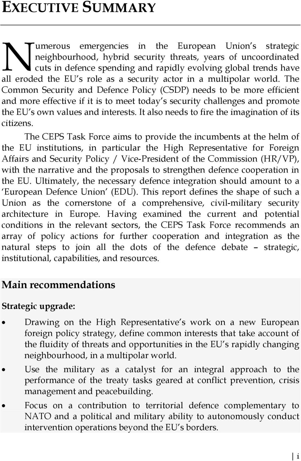The Common Security and Defence Policy (CSDP) needs to be more efficient and more effective if it is to meet today s security challenges and promote the EU s own values and interests.