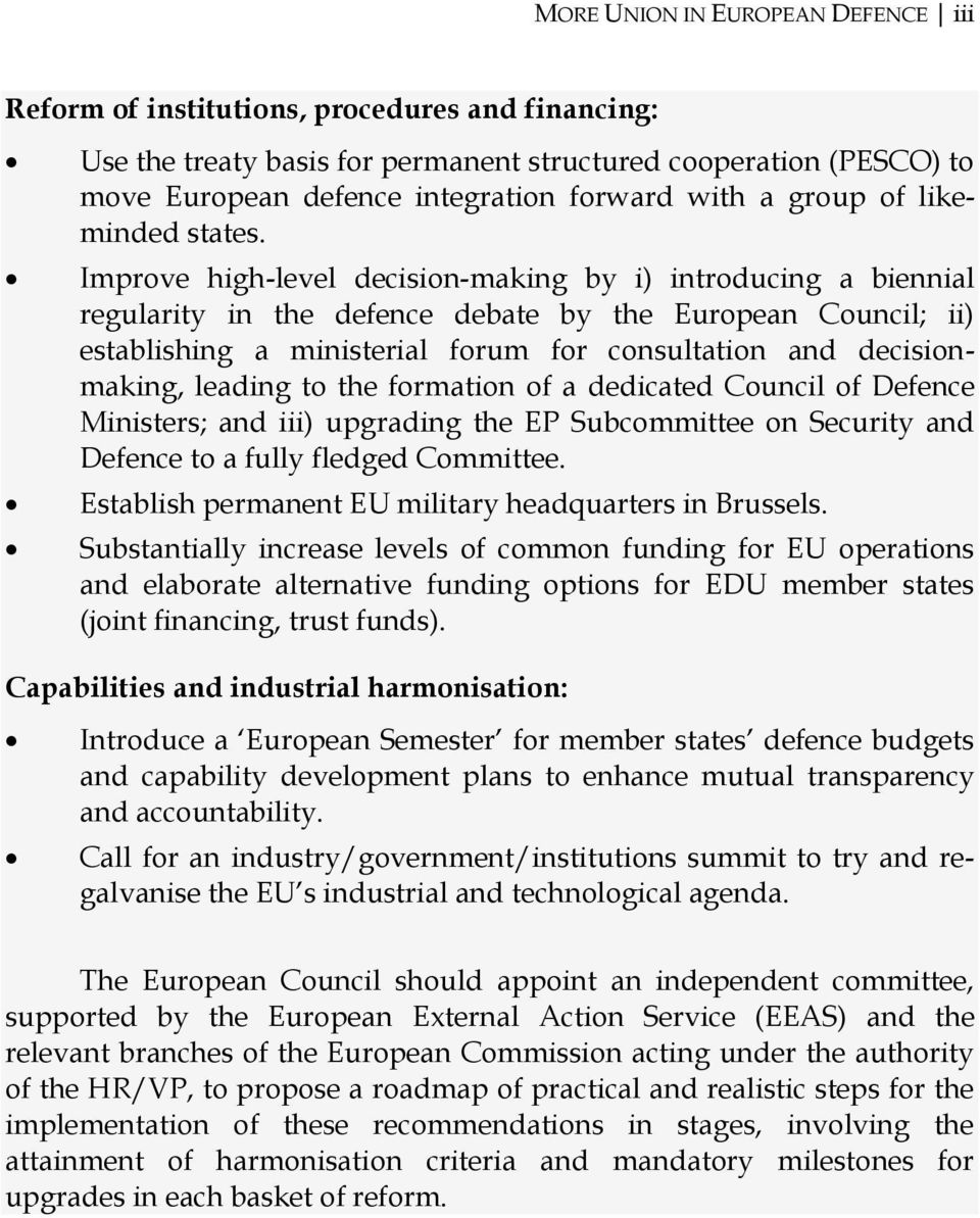 Improve high-level decision-making by i) introducing a biennial regularity in the defence debate by the European Council; ii) establishing a ministerial forum for consultation and decisionmaking,