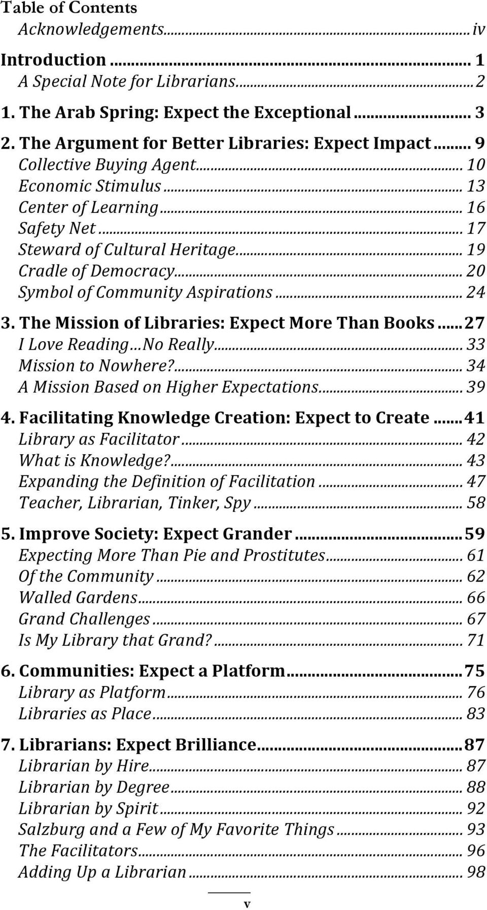 The Mission of Libraries: Expect More Than Books... 27 I Love Reading No Really... 33 Mission to Nowhere?... 34 A Mission Based on Higher Expectations... 39 4.