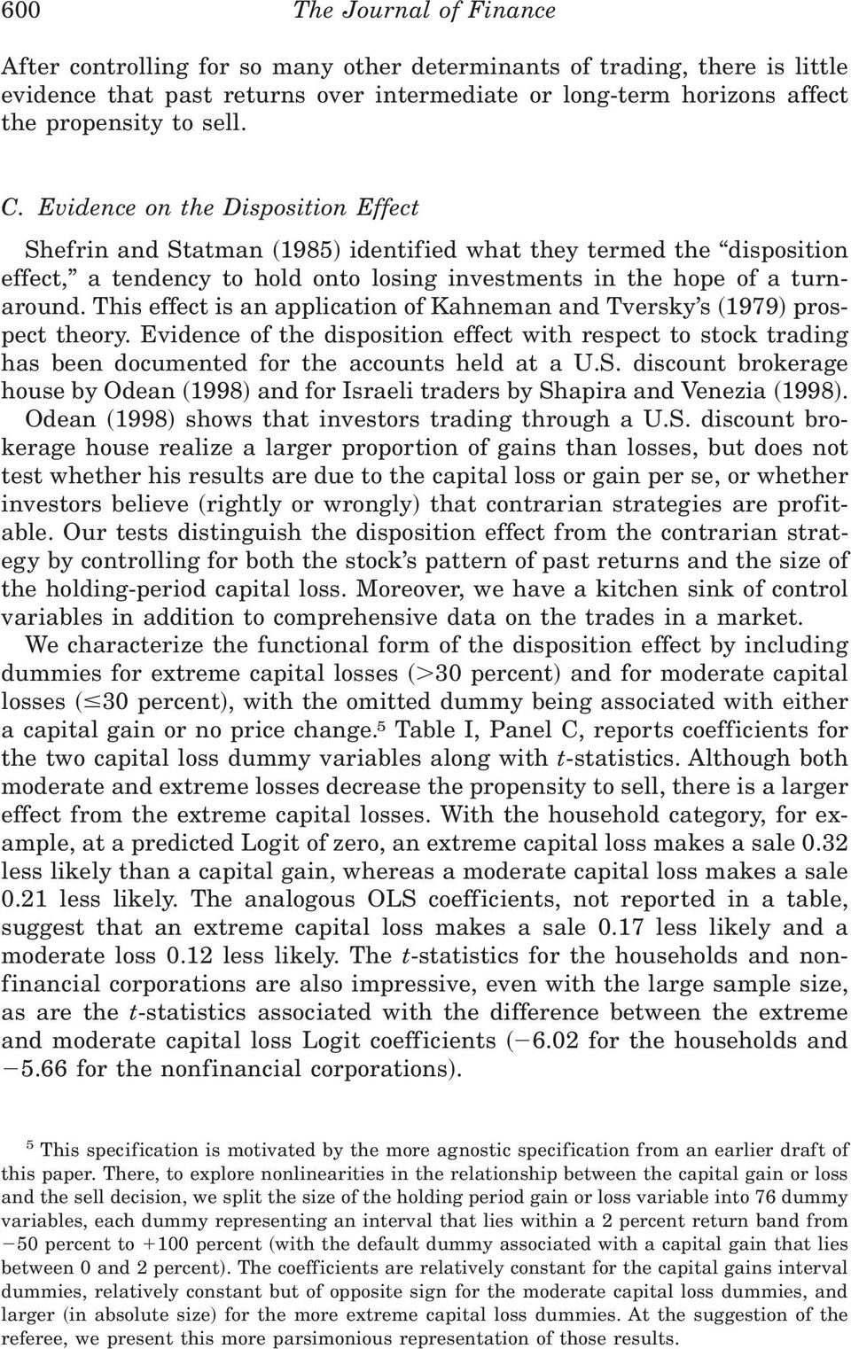 This effect is an application of Kahneman and Tversky s ~1979! prospect theory. Evidence of the disposition effect with respect to stock trading has been documented for the accounts held at a U.S.