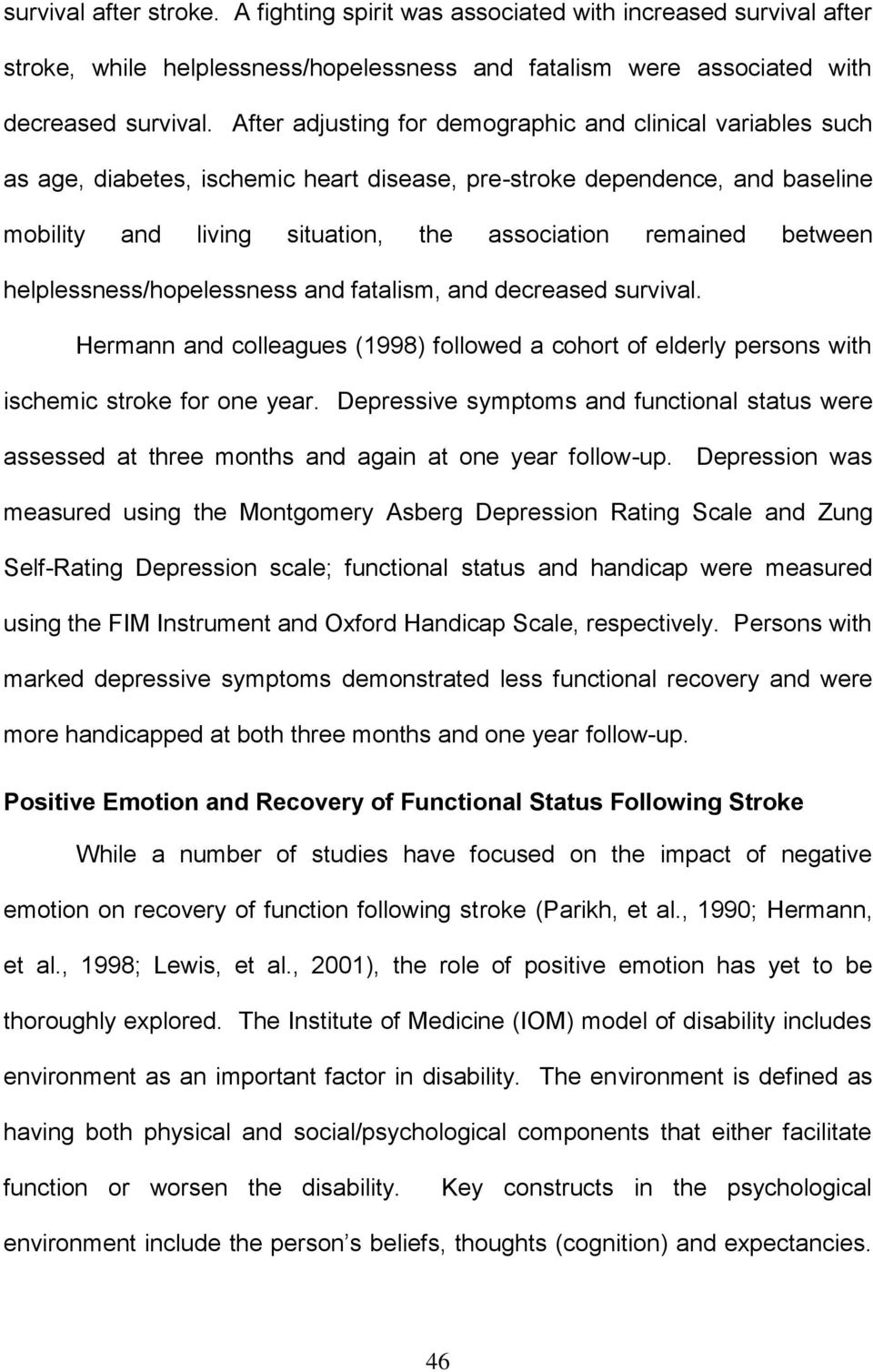 between helplessness/hopelessness and fatalism, and decreased survival. Hermann and colleagues (1998) followed a cohort of elderly persons with ischemic stroke for one year.