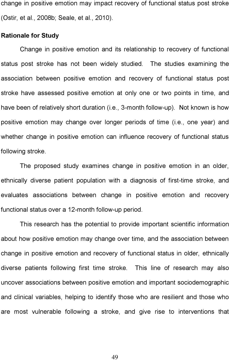 The studies examining the association between positive emotion and recovery of functional status post stroke have assessed positive emotion at only one or two points in time, and have been of