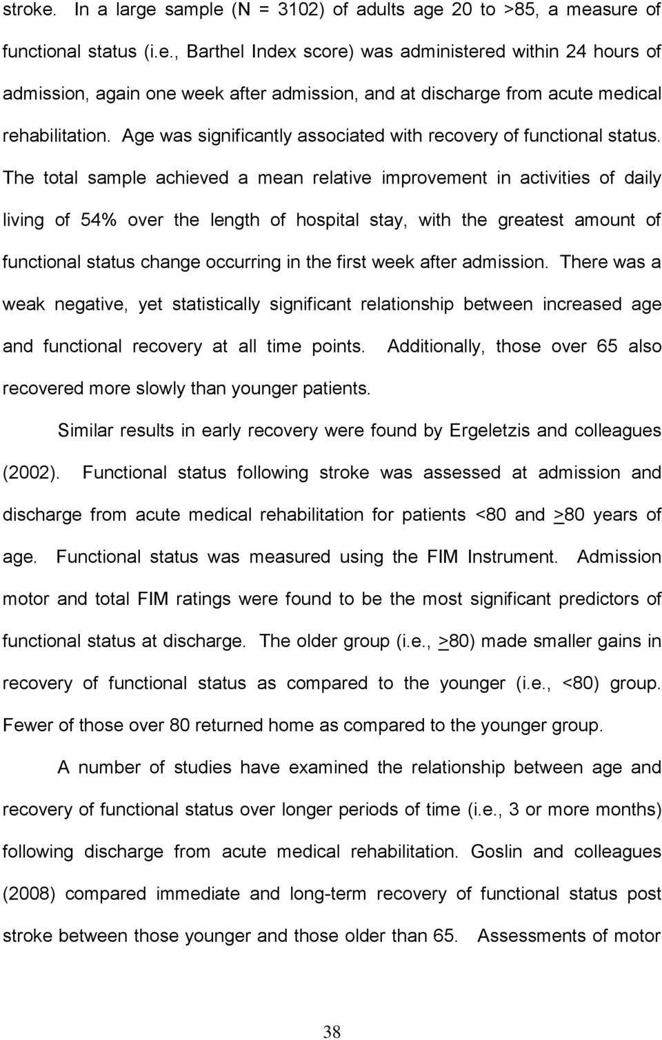 The total sample achieved a mean relative improvement in activities of daily living of 54% over the length of hospital stay, with the greatest amount of functional status change occurring in the