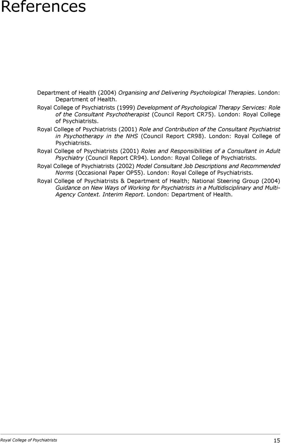 (2001) Role and Contribution of the Consultant Psychiatrist in Psychotherapy in the NHS (Council Report CR98). London: Royal College of Psychiatrists.