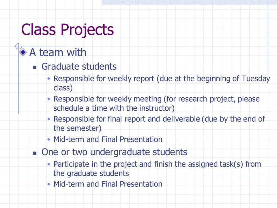 report and deliverable (due by the end of the semester) w Mid-term and Final Presentation One or two undergraduate