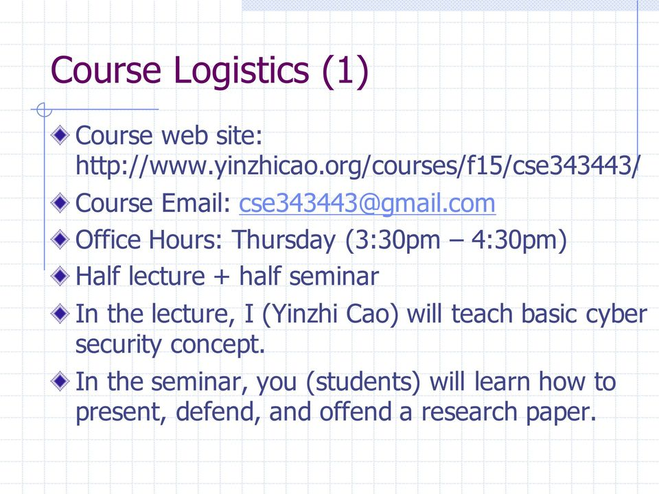 com Office Hours: Thursday (3:30pm 4:30pm) Half lecture + half seminar In the lecture, I