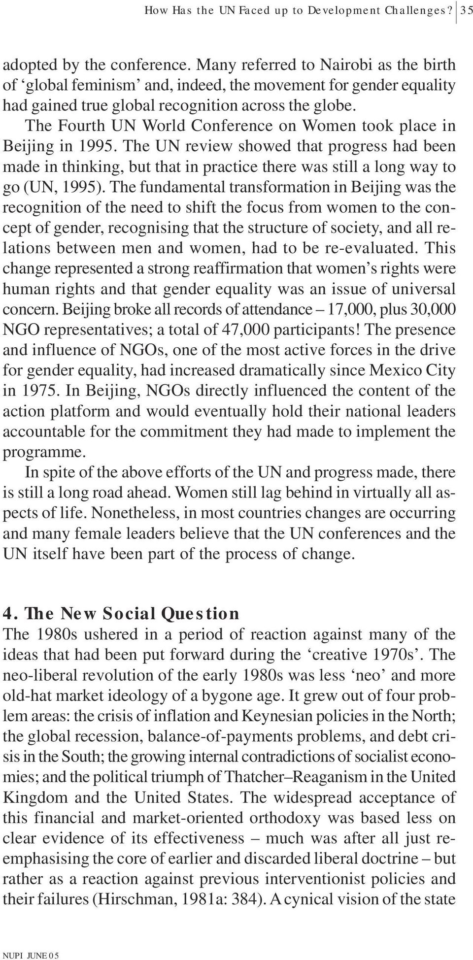 The Fourth UN World Conference on Women took place in Beijing in 1995. The UN review showed that progress had been made in thinking, but that in practice there was still a long way to go (UN, 1995).