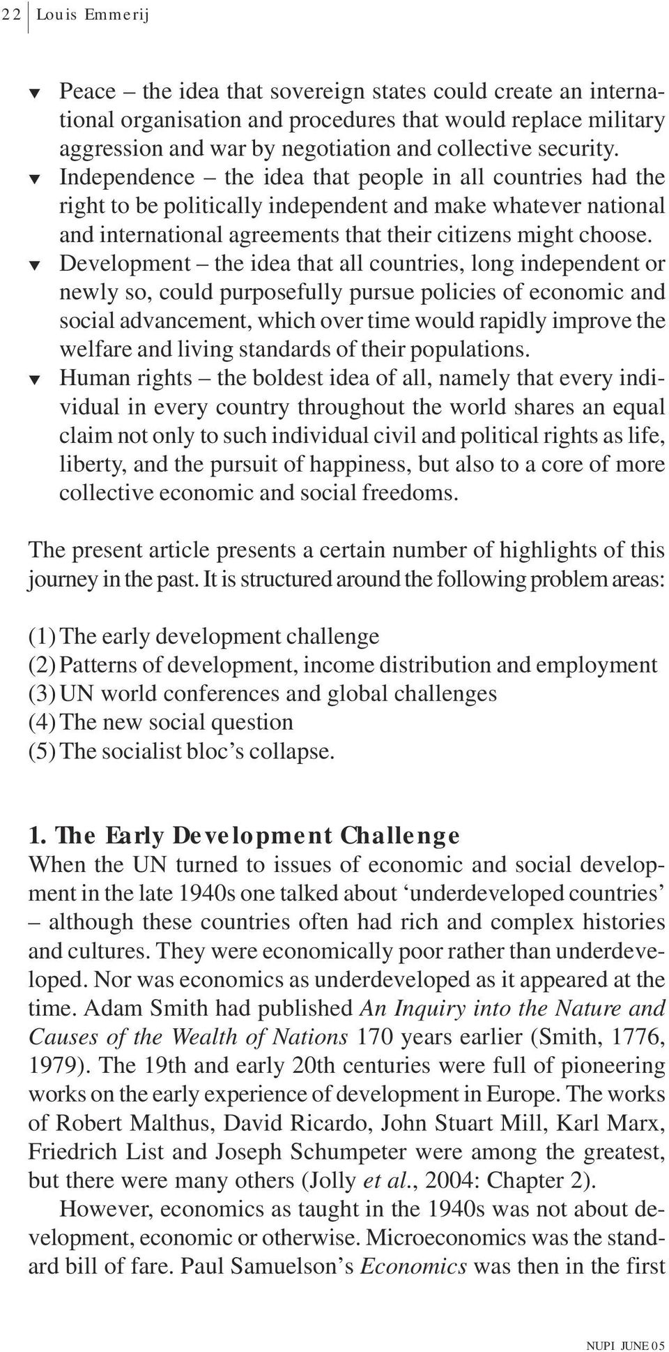 ! Development the idea that all countries, long independent or newly so, could purposefully pursue policies of economic and social advancement, which over time would rapidly improve the welfare and