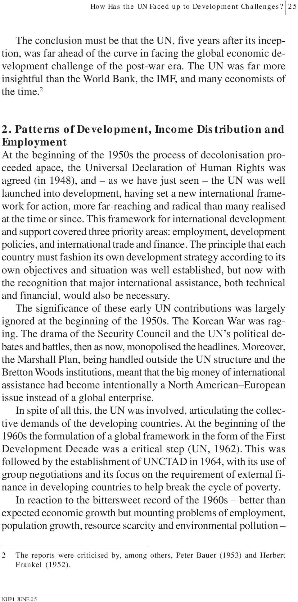 The UN was far more insightful than the World Bank, the IMF, and many economists of the time. 2 2.