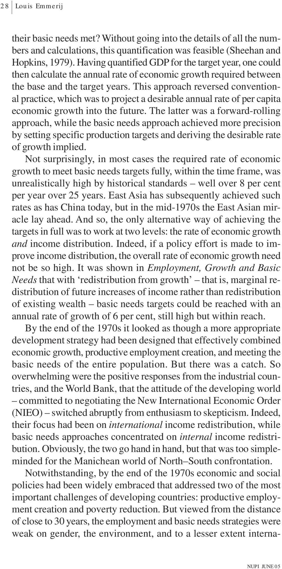 This approach reversed conventional practice, which was to project a desirable annual rate of per capita economic growth into the future.