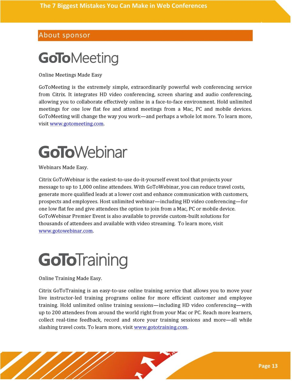 Hold unlimited meetings for one low flat fee and attend meetings from a Mac, PC and mobile devices. GoToMeeting will change the way you work and perhaps a whole lot more. To learn more, visit www.
