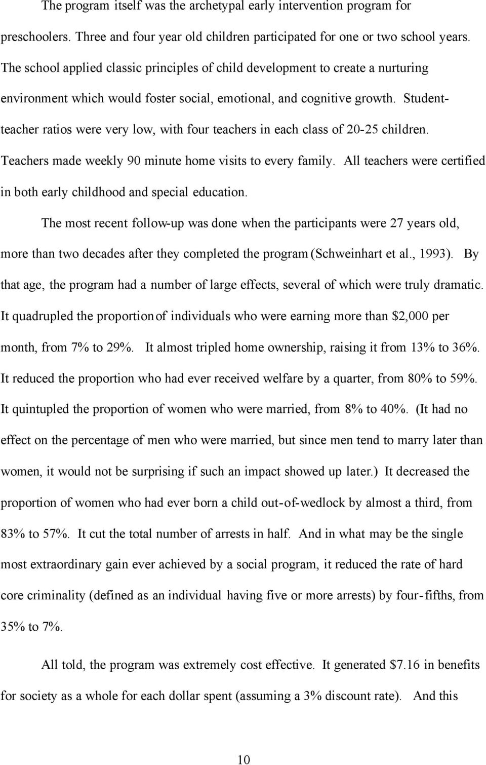 Studentteacher ratios were very low, with four teachers in each class of 20-25 children. Teachers made weekly 90 minute home visits to every family.