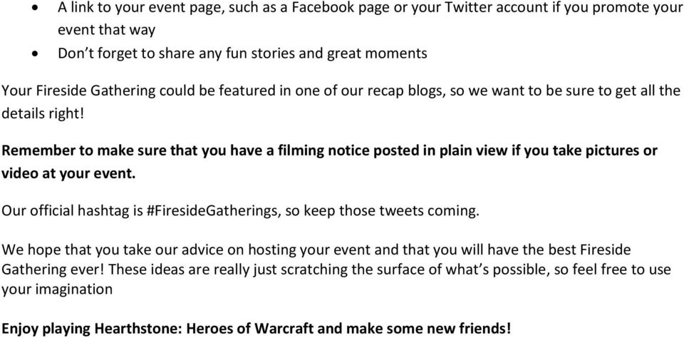 Remember to make sure that you have a filming notice posted in plain view if you take pictures or video at your event. Our official hashtag is #FiresideGatherings, so keep those tweets coming.