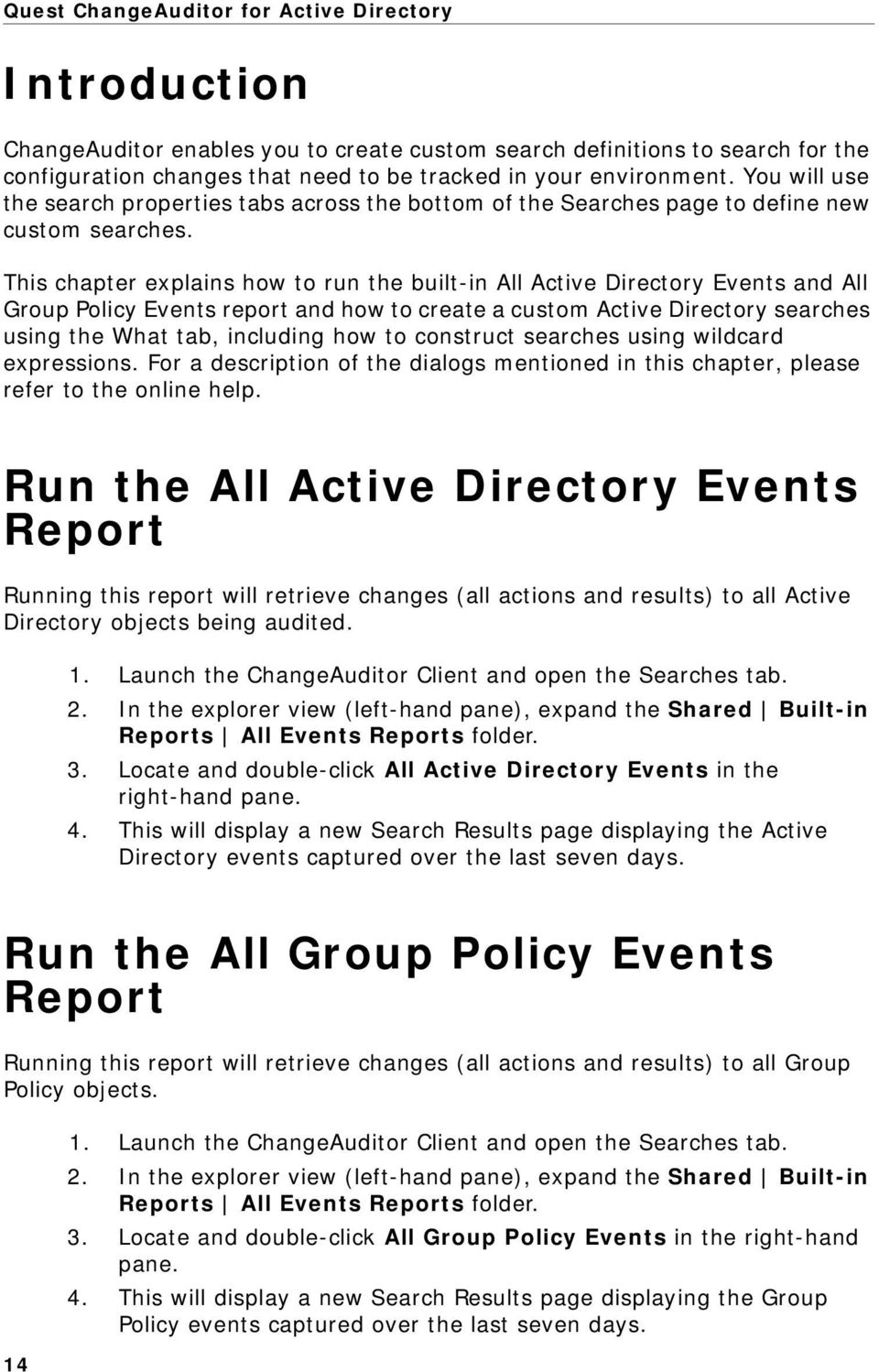 This chapter explains how to run the built-in All Active Directory Events and All Group Policy Events report and how to create a custom Active Directory searches using the What tab, including how to