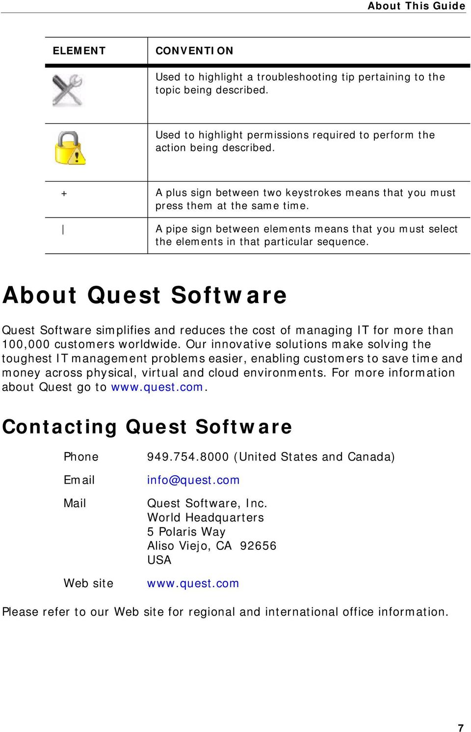 About Quest Software Quest Software simplifies and reduces the cost of managing IT for more than 100,000 customers worldwide.