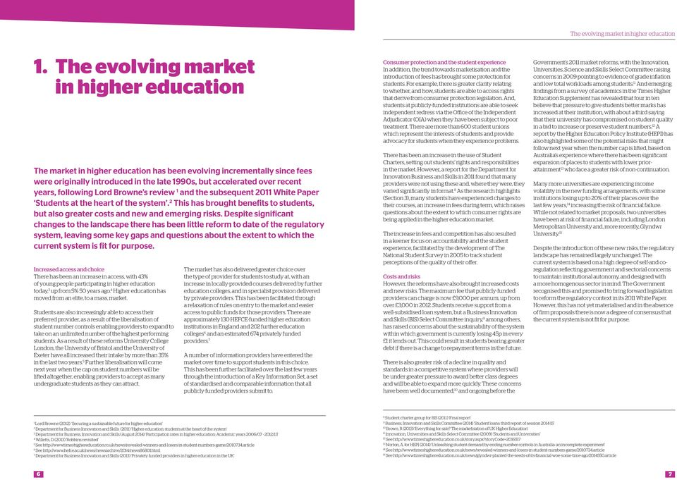following Lord Browne s review 1 and the subsequent 2011 White Paper Students at the heart of the system. 2 This has brought benefits to students, but also greater costs and new and emerging risks.