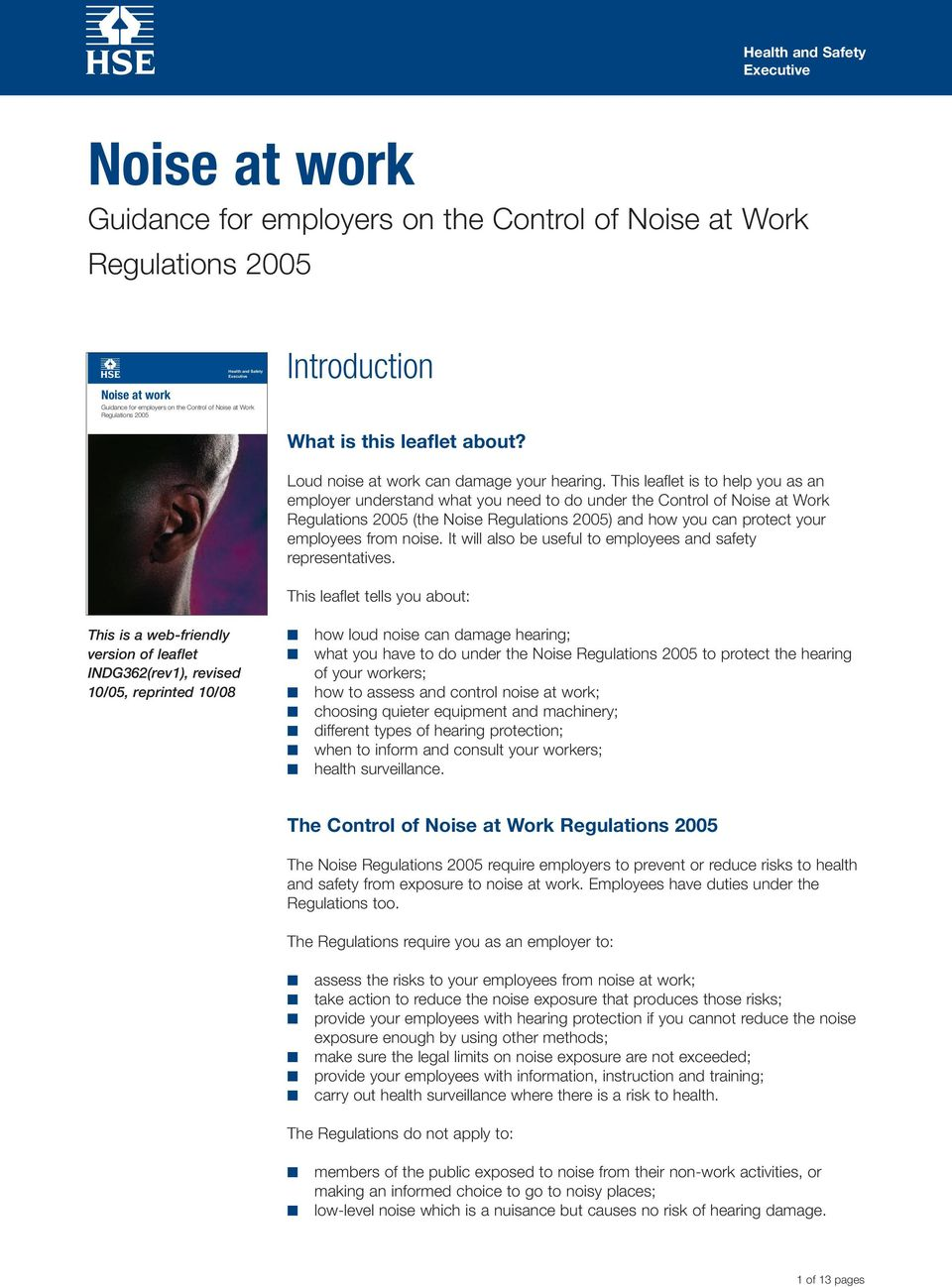 This leaflet is to help you as an employer understand what you need to do under the Control of Noise at Work Regulations 2005 (the Noise Regulations 2005) and how you can protect your employees from