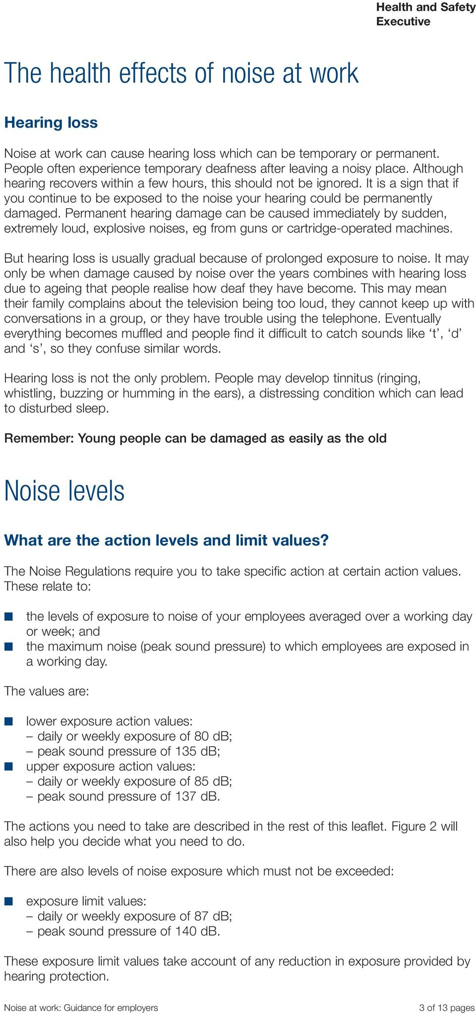 Permanent hearing damage can be caused immediately by sudden, extremely loud, explosive noises, eg from guns or cartridge-operated machines.