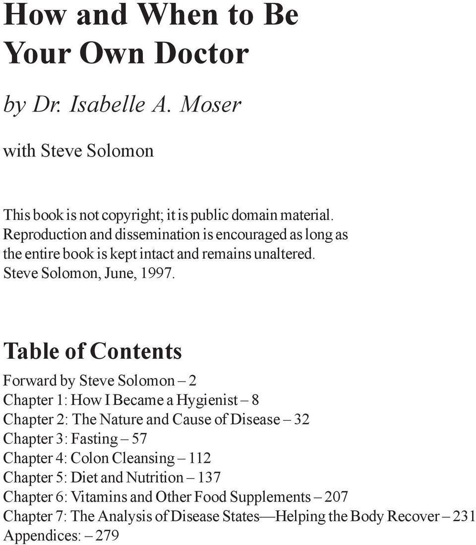 Table of Contents Forward by Steve Solomon 2 Chapter 1: How I Became a Hygienist 8 Chapter 2: The Nature and Cause of Disease 32 Chapter 3: Fasting 57