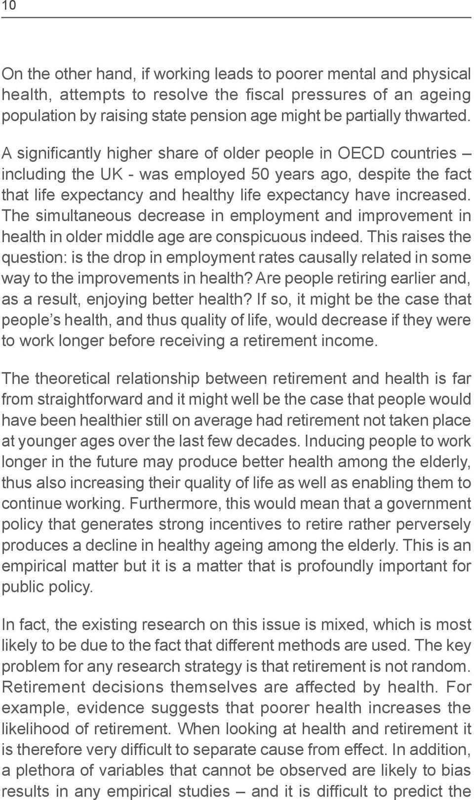The simultaneous decrease in employment and improvement in health in older middle age are conspicuous indeed.