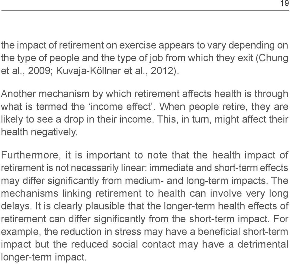 Furthermore, it is important to note that the health impact of retirement is not necessarily linear: immediate and short-term effects mechanisms linking retirement to