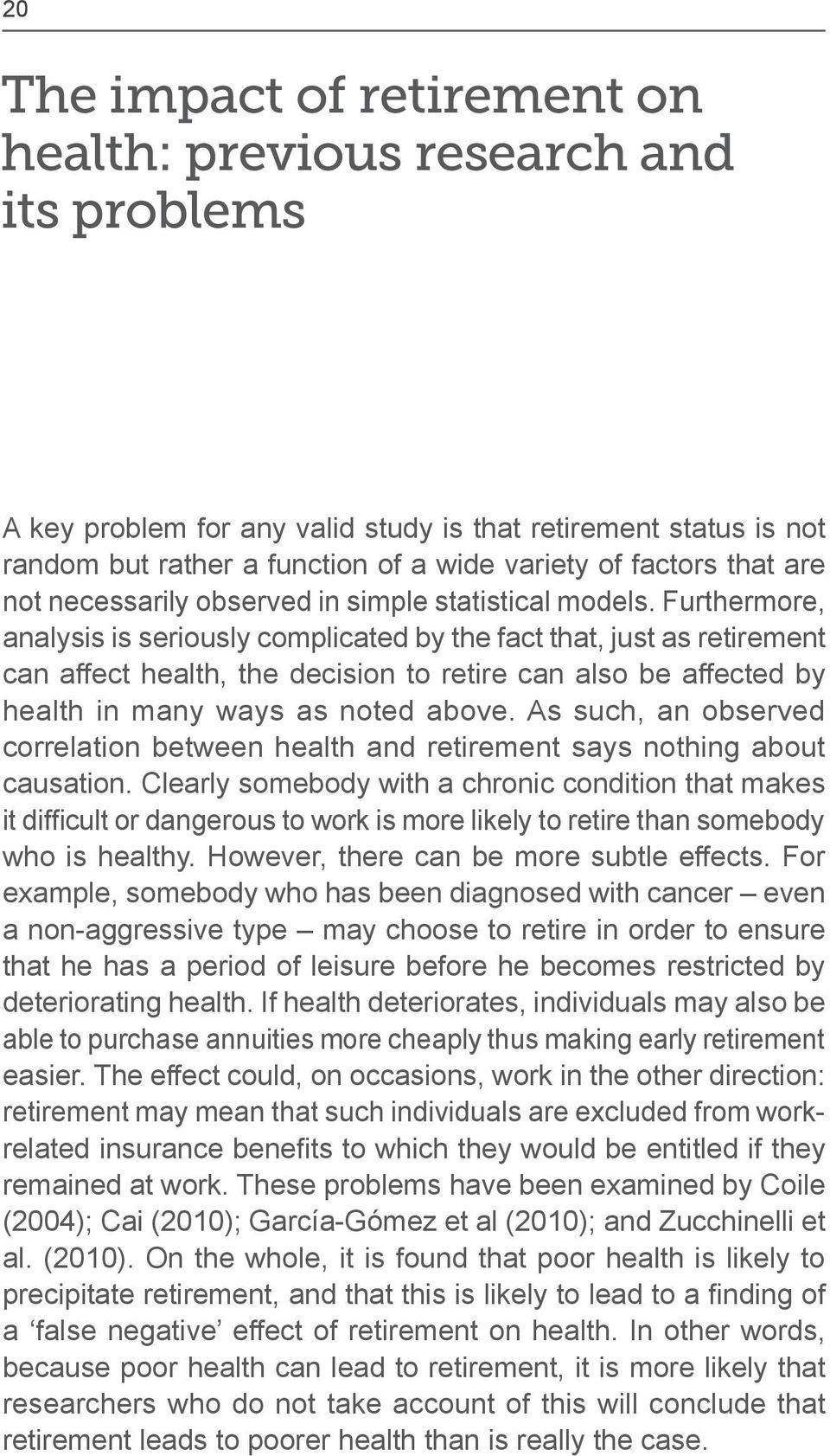 Furthermore, analysis is seriously complicated by the fact that, just as retirement can affect health, the decision to retire can also be affected by health in many ways as noted above.