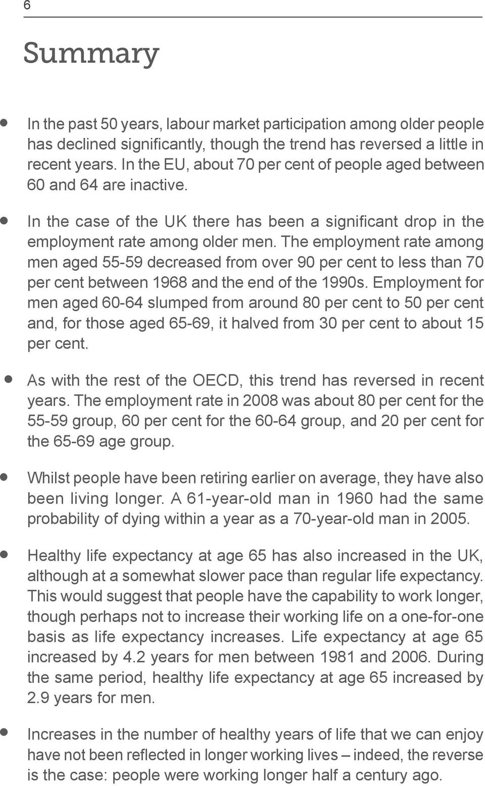 Employment for men aged 60-64 slumped from around 80 per cent to 50 per cent and, for those aged 65-69, it halved from 30 per cent to about 15 per cent.
