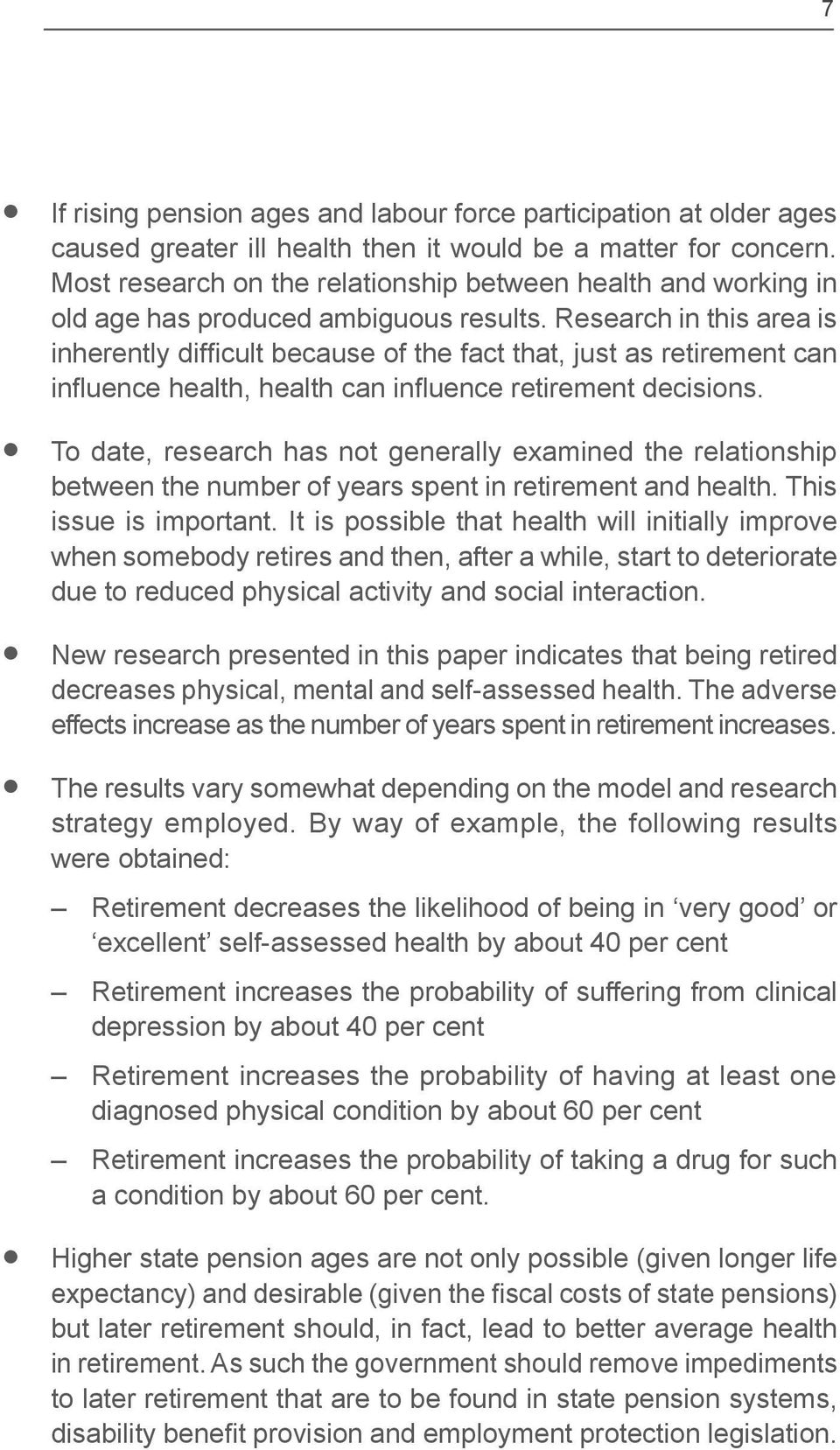 Research in this area is To date, research has not generally examined the relationship between the number of years spent in retirement and health. This issue is important.