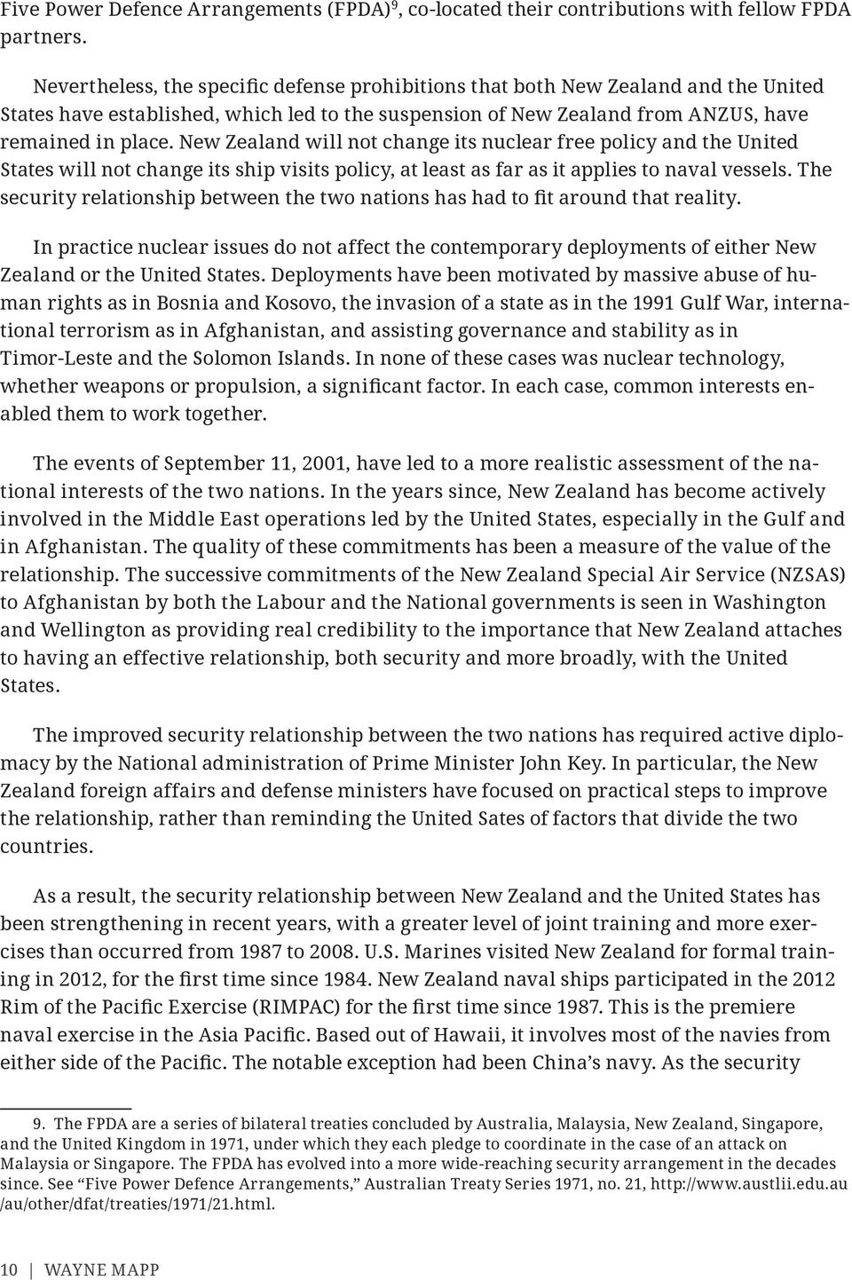 New Zealand will not change its nuclear free policy and the United States will not change its ship visits policy, at least as far as it applies to naval vessels.