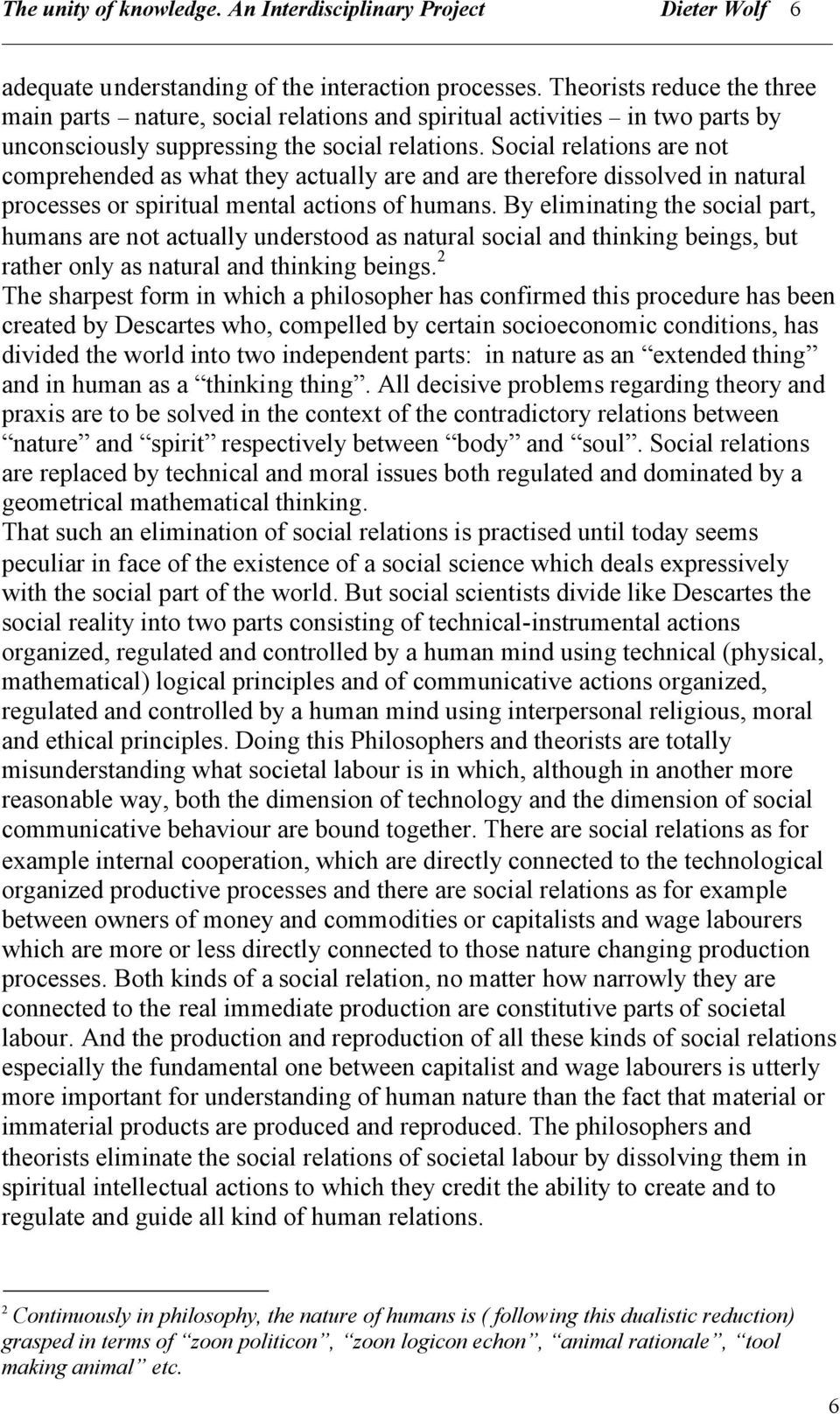 Social relations are not comprehended as what they actually are and are therefore dissolved in natural processes or spiritual mental actions of humans.