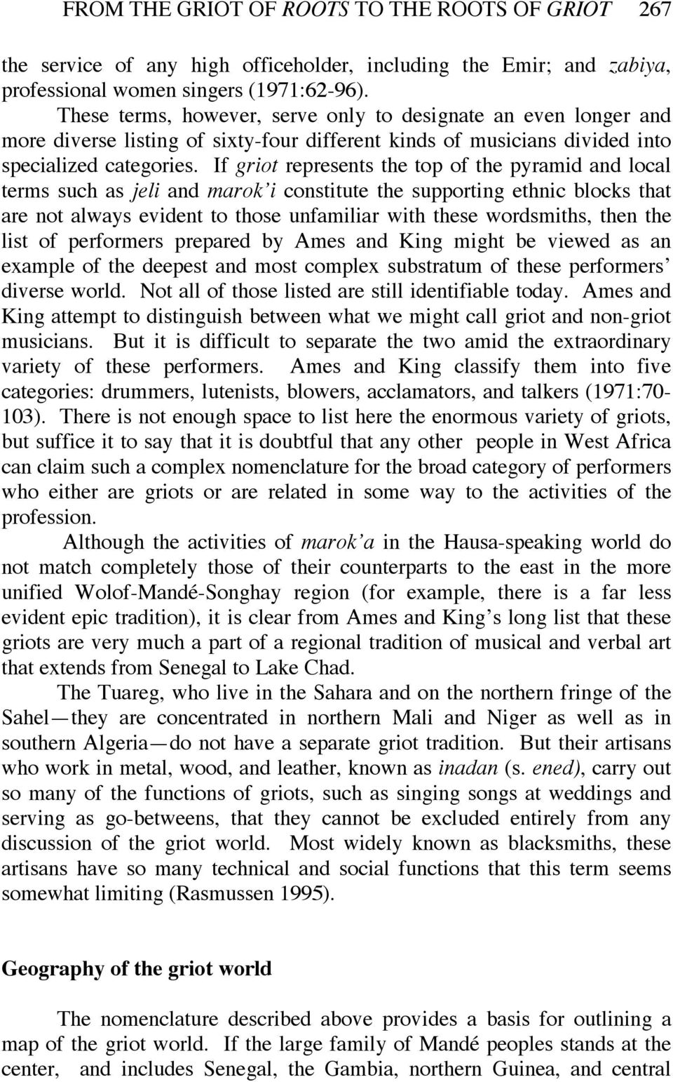 If griot represents the top of the pyramid and local terms such as jeli and marok i constitute the supporting ethnic blocks that are not always evident to those unfamiliar with these wordsmiths, then