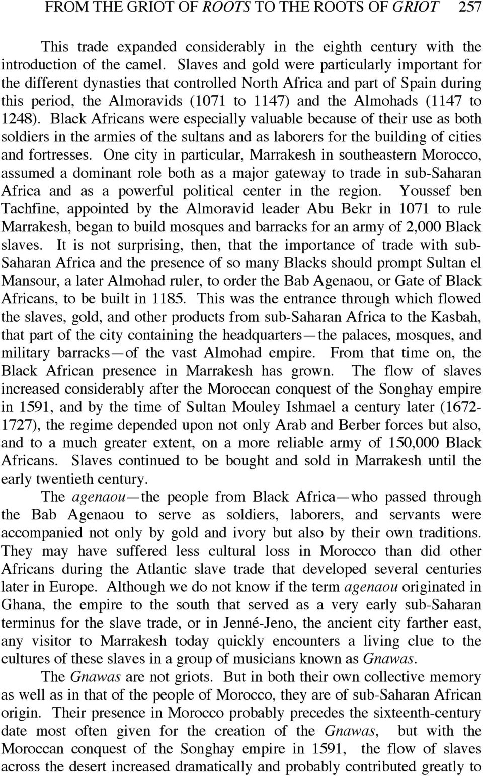 1248). Black Africans were especially valuable because of their use as both soldiers in the armies of the sultans and as laborers for the building of cities and fortresses.