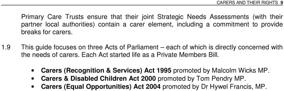9 This guide focuses on three Acts of Parliament each of which is directly concerned with the needs of carers.