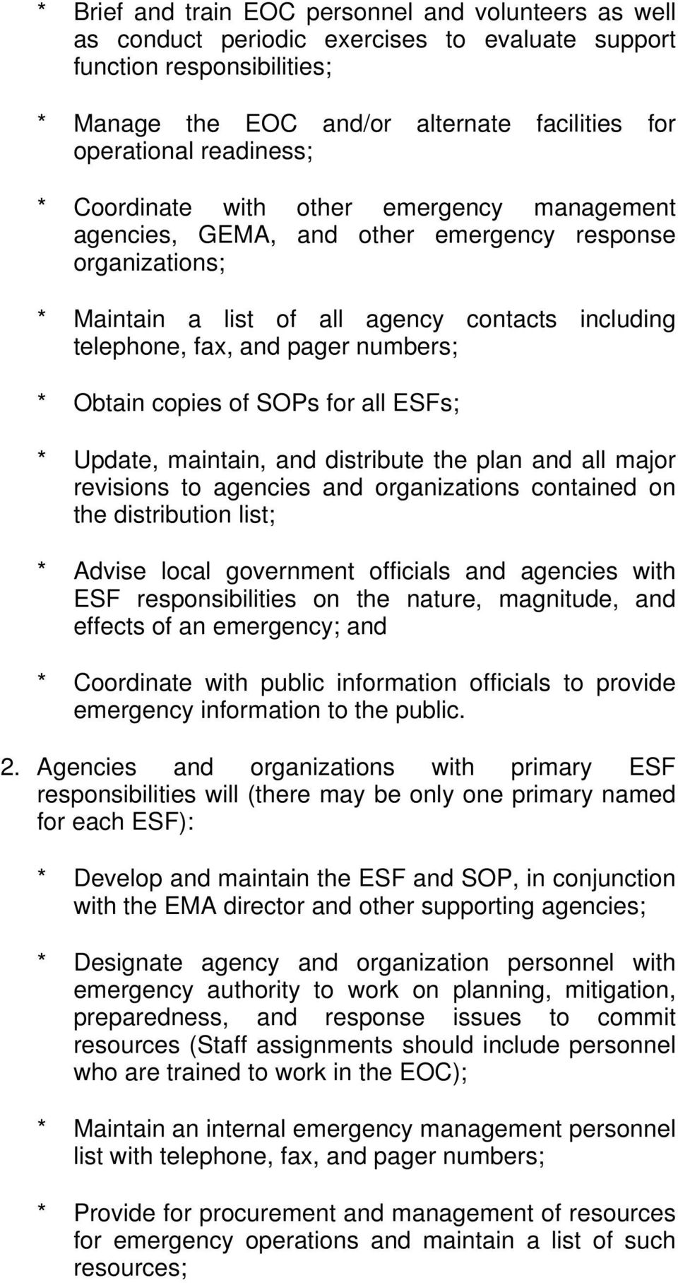 numbers; * Obtain copies of SOPs for all ESFs; * Update, maintain, and distribute the plan and all major revisions to agencies and organizations contained on the distribution list; * Advise local