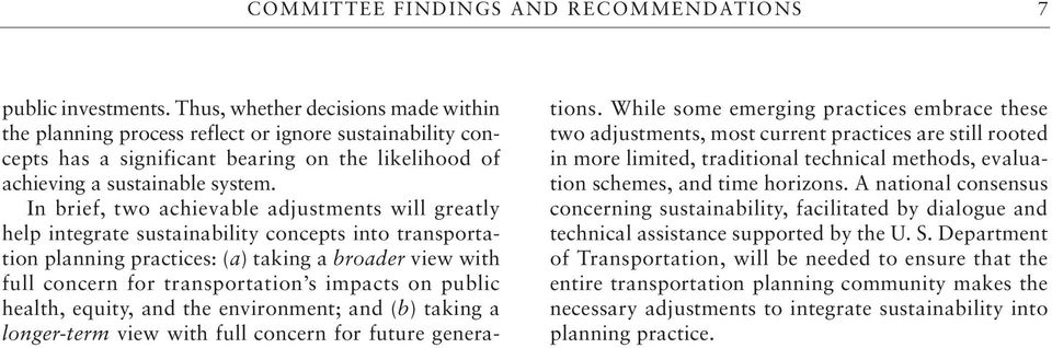 In brief, two achievable adjustments will greatly help integrate sustainability concepts into transportation planning practices: (a) taking a broader view with full concern for transportation s
