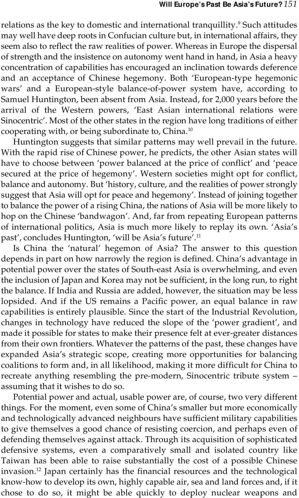 Whereas in Europe the dispersal of strength and the insistence on autonomy went hand in hand, in Asia a heavy concentration of capabilities has encouraged an inclination towards deference and an