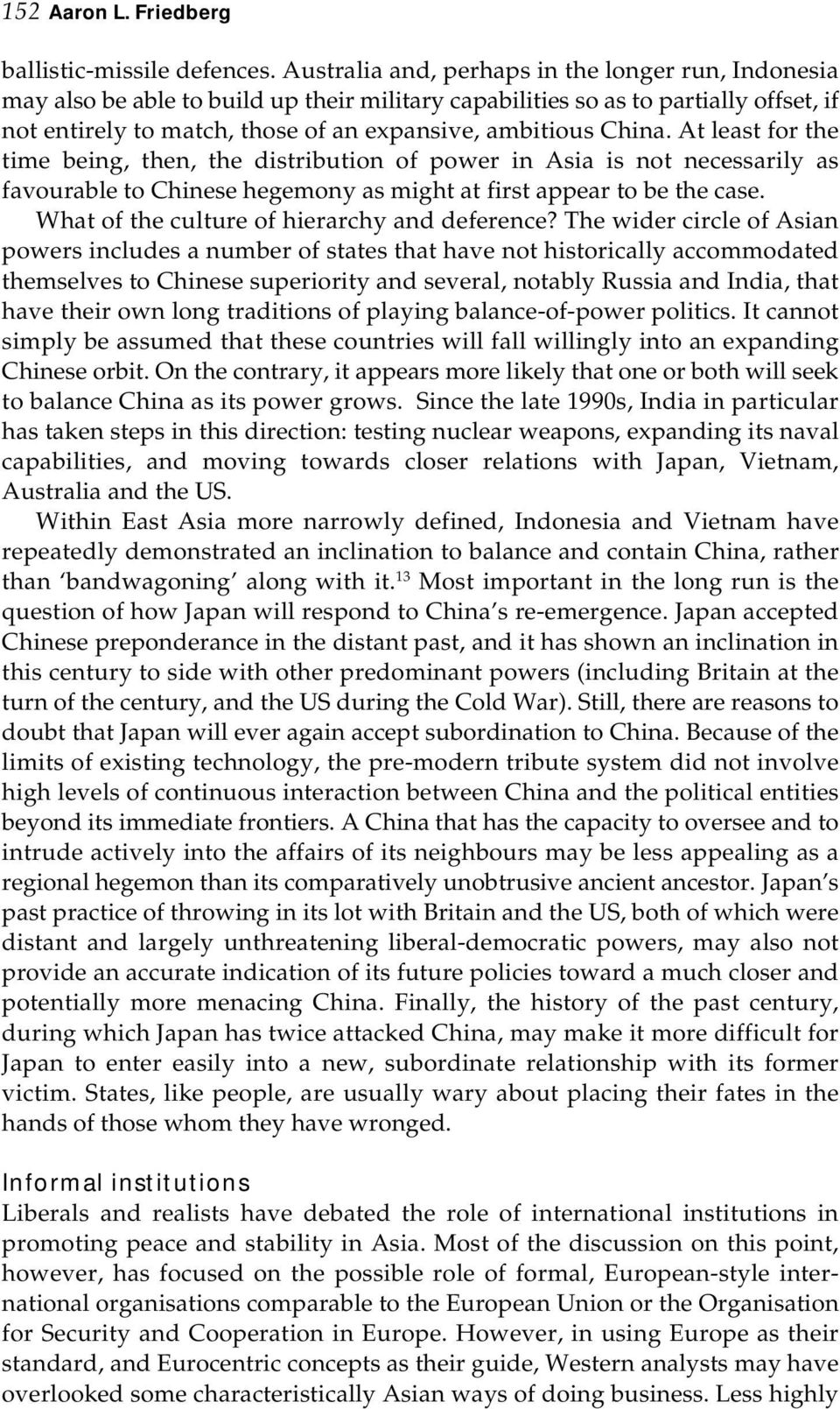 China. At least for the time being, then, the distribution of power in Asia is not necessarily as favourable to Chinese hegemony as might at first appear to be the case.