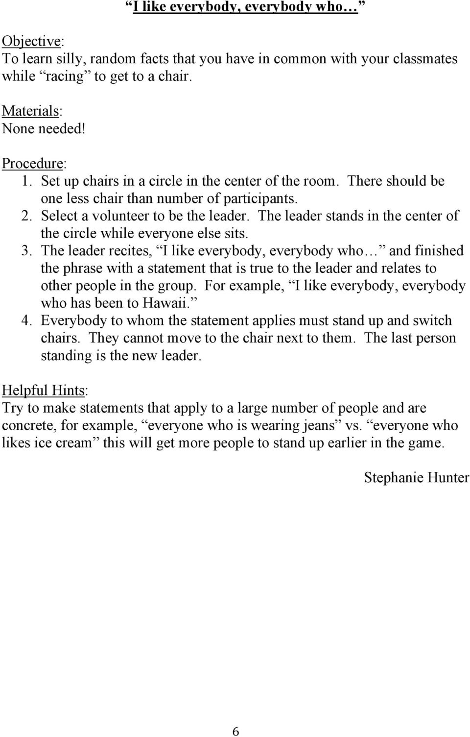 The leader stands in the center of the circle while everyone else sits. 3.