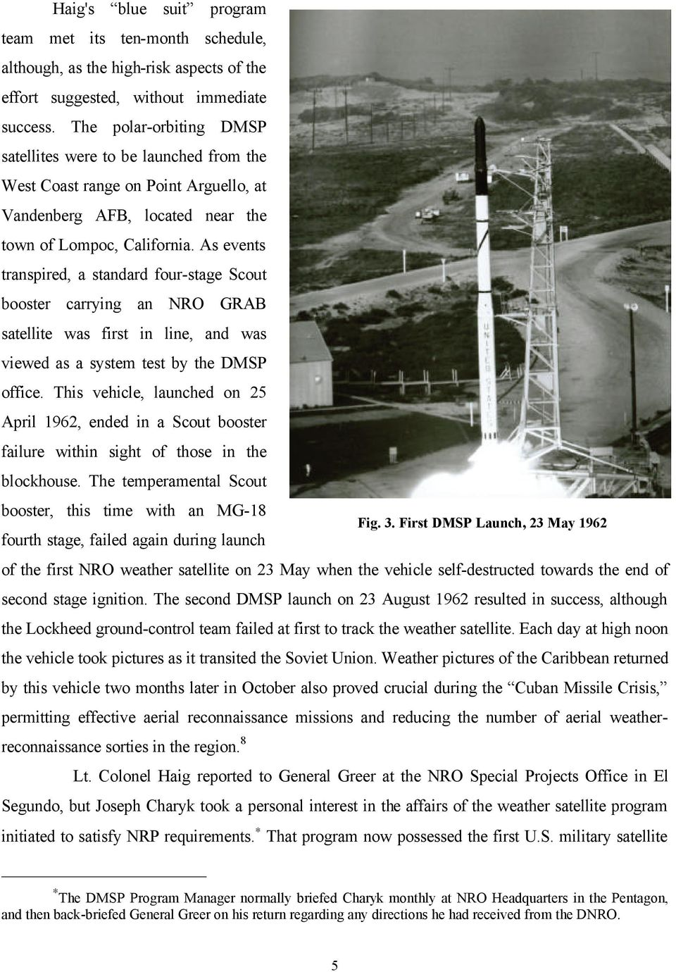 As events transpired, a standard four-stage Scout booster carrying an NRO GRAB satellite was first in line, and was viewed as a system test by the office.
