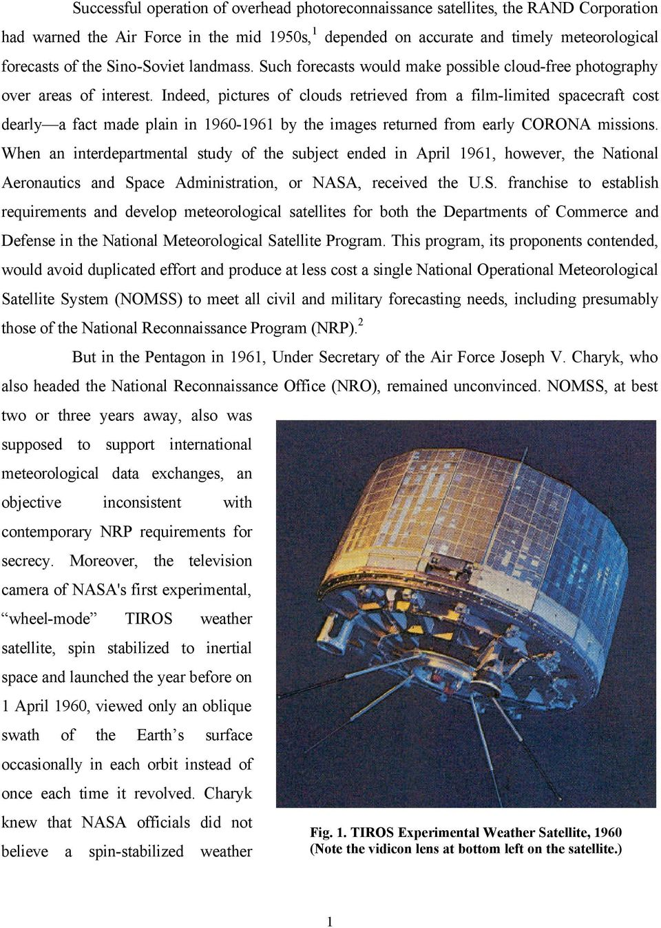 Indeed, pictures of clouds retrieved from a film-limited spacecraft cost dearly a fact made plain in 1960-1961 by the images returned from early CORONA missions.