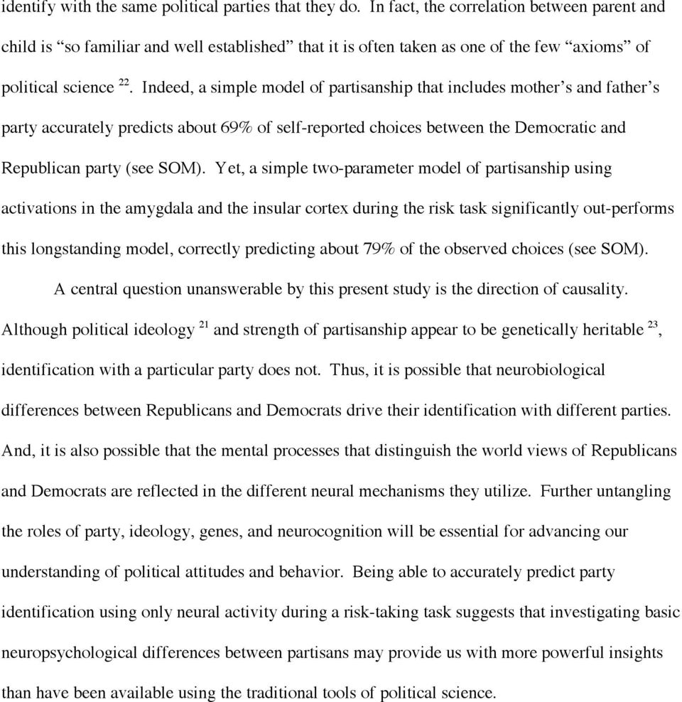 Indeed, a simple model of partisanship that includes mother s and father s party accurately predicts about 69% of self-reported choices between the Democratic and Republican party (see SOM).