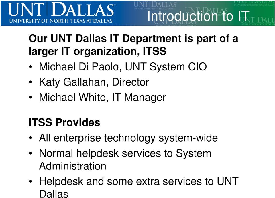 Michael White, IT Manager ITSS Provides All enterprise technology system-wide