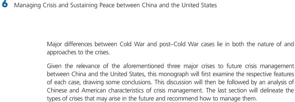 Given the relevance of the aforementioned three major crises to future crisis management between China and the United States, this monograph will first examine