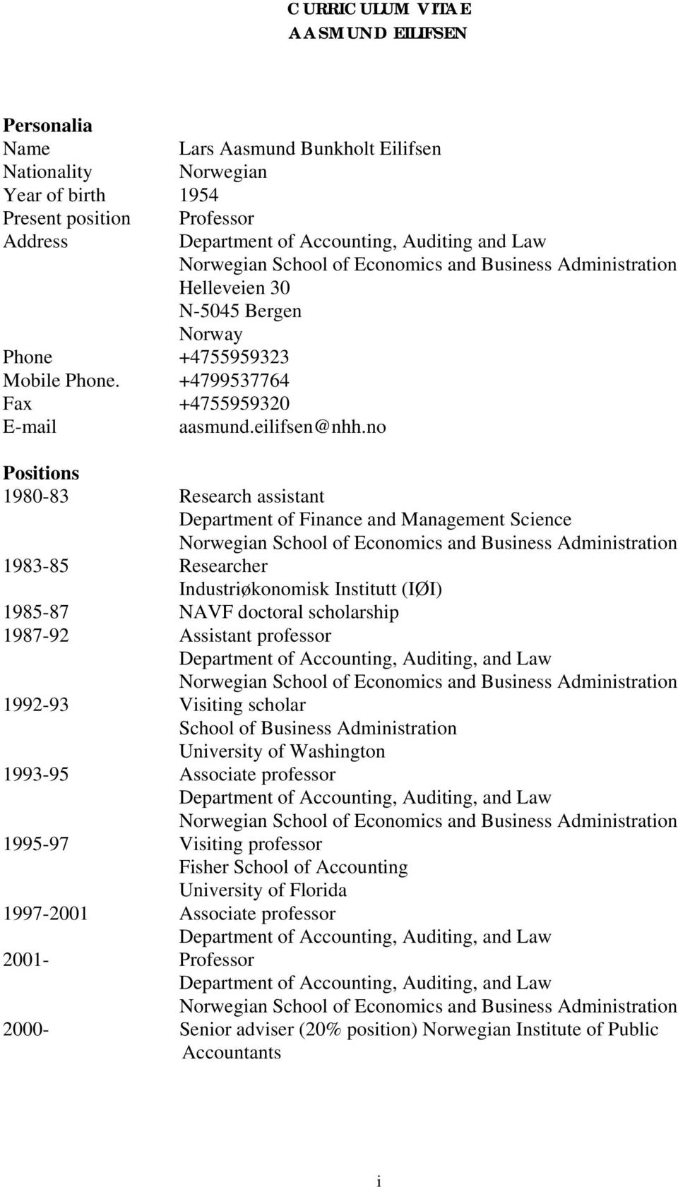 no Positions 1980-83 Research assistant Department of Finance and Management Science 1983-85 Researcher Industriøkonomisk Institutt (IØI) 1985-87 NAVF doctoral scholarship 1987-92 Assistant professor