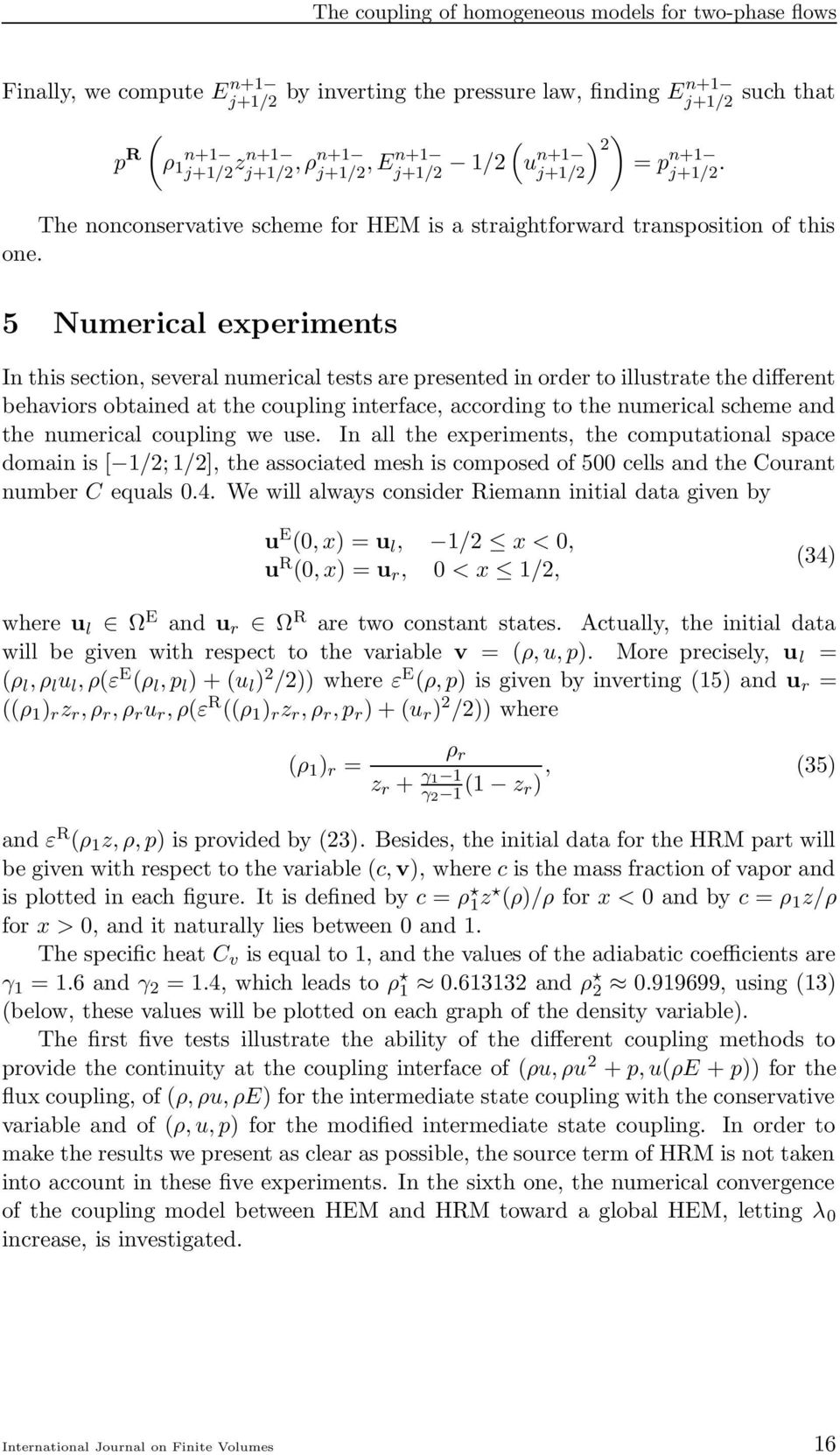 5 Numerical experiments In this section, several numerical tests are presented in order to illustrate the different behaviors obtained at the coupling interface, according to the numerical scheme and